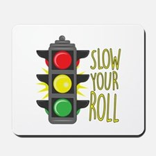 Slow Your Roll Mousepad