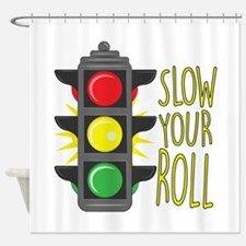 Slow Your Roll Shower Curtain