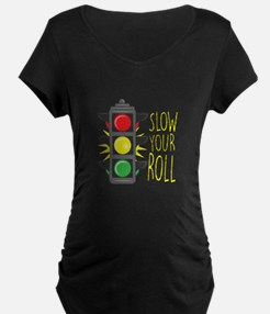 Slow Your Roll Maternity T-Shirt