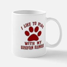 I Like Play With My European Burmese Ca Mug
