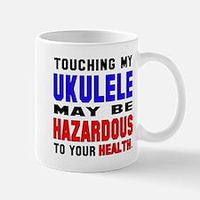 Touching my Ukulele May be hazardous to Mug