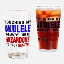 Touching my Ukulele May be hazardou Drinking Glass