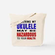 Touching my Ukulele May be hazardous to y Tote Bag