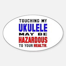 Touching my Ukulele May be hazardou Decal