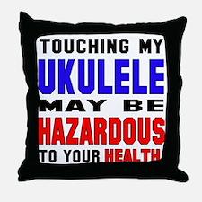 Touching my Ukulele May be hazardous Throw Pillow