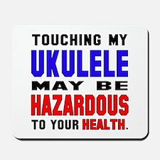 Touching my Ukulele May be hazardous to Mousepad
