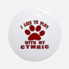 I Like Play With My Cymric Cat Round Ornament