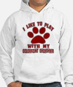 I Like Play With My Colorpoint S Hoodie