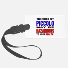 Touching my Piccolo May be hazar Luggage Tag