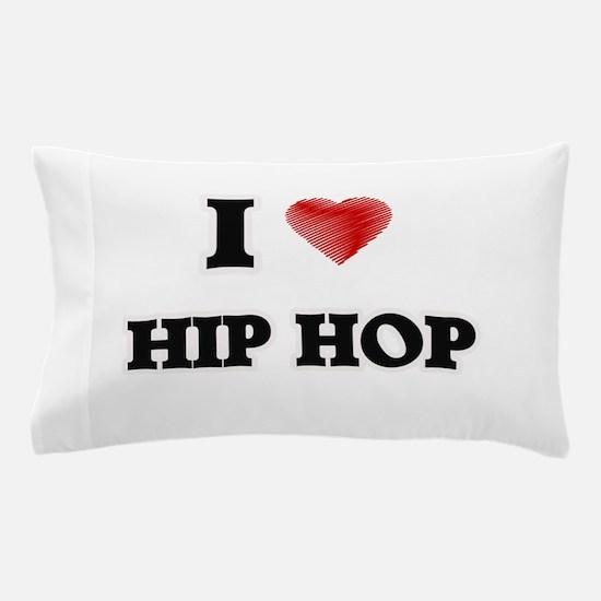 I Love Hip Hop Pillow Case