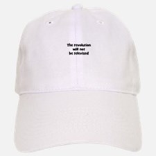 The revolution will not be te Baseball Baseball Cap