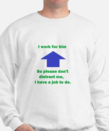 I work for him Sweatshirt