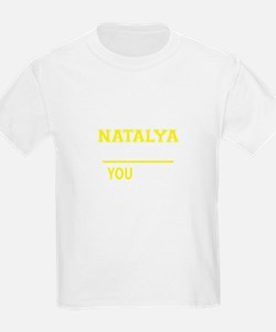 NATALYA thing, you wouldn't understand ! T-Shirt