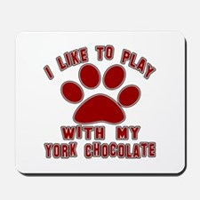 I Like Play With My York Chocolate Cat Mousepad
