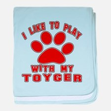 I Like Play With My Toyger Cat baby blanket