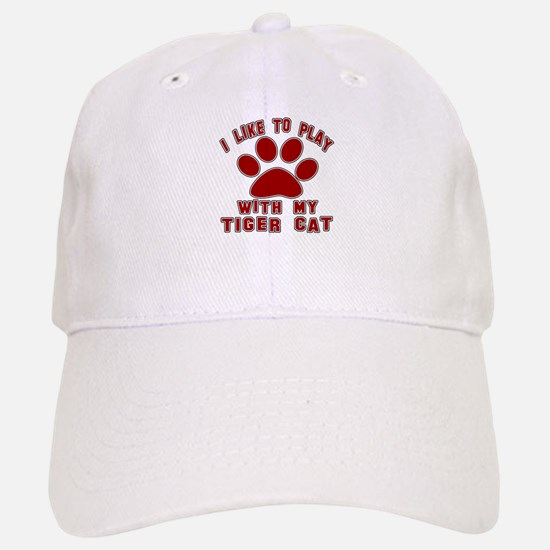 I Like Play With My Tiger cat Cat Baseball Baseball Cap