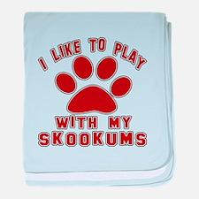 I Like Play With My skookums Cat baby blanket