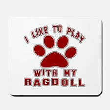 I Like Play With My Ragdoll Cat Mousepad