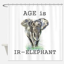 Age is IR-Elephant Fun Quote Shower Curtain