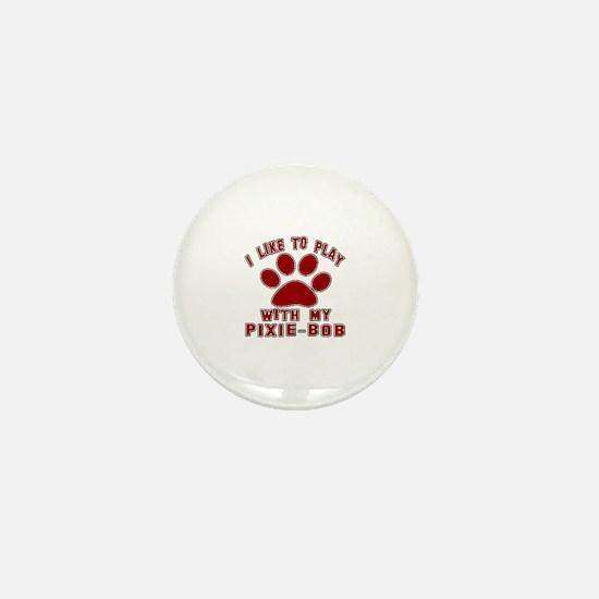 I Like Play With My Pixie-Bob Cat Mini Button