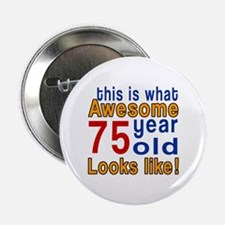 """This Is What Awesome 75 Year Old Look 2.25"""" Button"""
