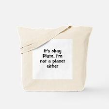 It's okay Pluto, I'm not a pl Tote Bag