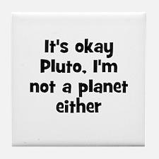 It's okay Pluto, I'm not a pl Tile Coaster