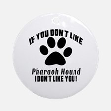 If You Don't Like Pharaoh Hound Round Ornament
