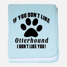 If You Don't Like Otterhound baby blanket