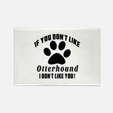 If You Don't Like Otterhound Rectangle Magnet