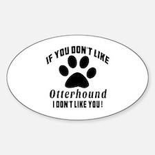 If You Don't Like Otterhound Sticker (Oval)