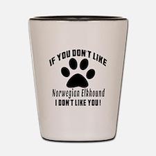 If You Don't Like Norwegian Elkhound Shot Glass