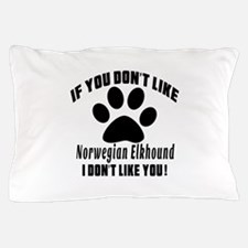 If You Don't Like Norwegian Elkhound Pillow Case