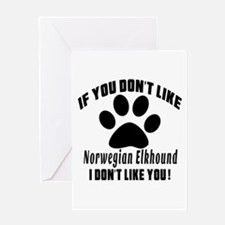 If You Don't Like Norwegian Elkhound Greeting Card