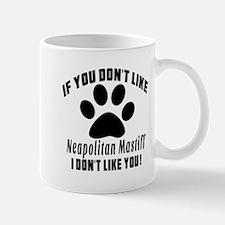 If You Don't Like Neapolitan Mastiff Mug