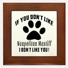 If You Don't Like Neapolitan Mastiff Framed Tile