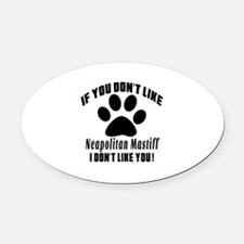 If You Don't Like Neapolitan Masti Oval Car Magnet