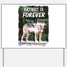 Extinct is Forever Yard Sign