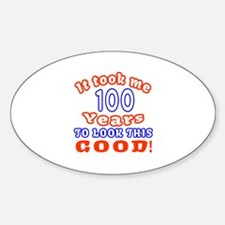 IT Took Me 100 Years To Look This G Sticker (Oval)