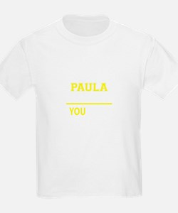 PAULA thing, you wouldn't understand ! T-Shirt