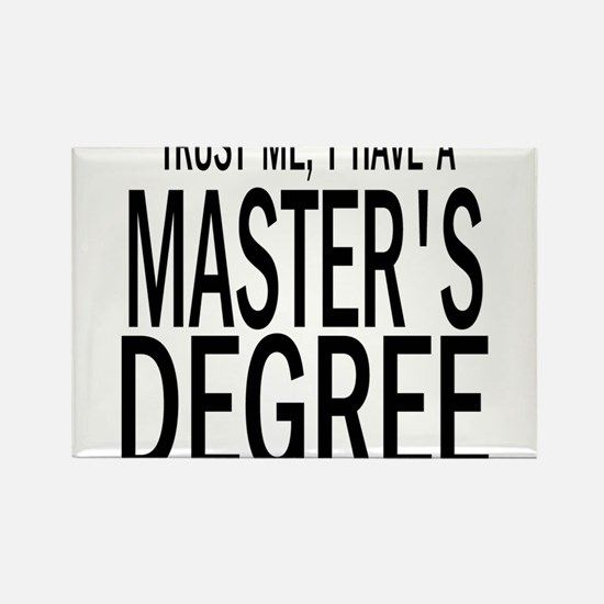 Trust me, I have a masters degree Magnets