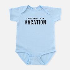 I Don't Know. I'm on VACATION Infant Bodysuit