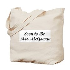 Soon to Be   Mrs. McGowan Tote Bag