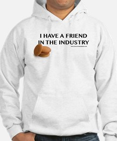 I have a friend in the industry Hoodie