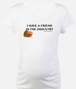 I have a friend in the industry Shirt