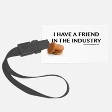 I Have A Friend In The Industry Luggage Tag
