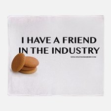 I Have A Friend In The Industry Throw Blanket
