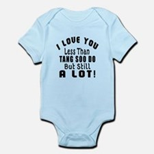 I Love You Less Than Tang Soo do Infant Bodysuit
