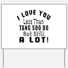 I Love You Less Than Tang Soo do Yard Sign