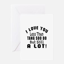 I Love You Less Than Tang Soo do Greeting Card